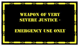 Weapons of Very Severe Justice